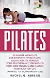img - for Pilates: 20 Minute Workouts for Strength, Weight Loss, and Flexibility. Improve Your Performance, Strengthen Your Core Muscles, and Change Your Body for Life. (Work out,Flat Stomach,Weight loss) book / textbook / text book