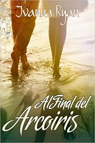 Amazon.com: Al final del Arcoiris (Spanish Edition) (9781511590266): Ivanna Ryan: Books
