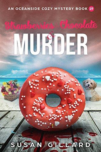 (Strawberries & Chocolate & Murder: An Oceanside Cozy Mystery - Book 19)