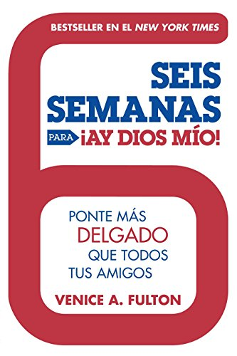 Seis Semanas Para ¡Ay Dios Mio!: Ponte Más Delgado Que Todos Tus Amigos (Spanish Edition)