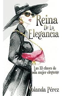 Reina de la Elegancia: Las 33 claves de toda mujer elegante
