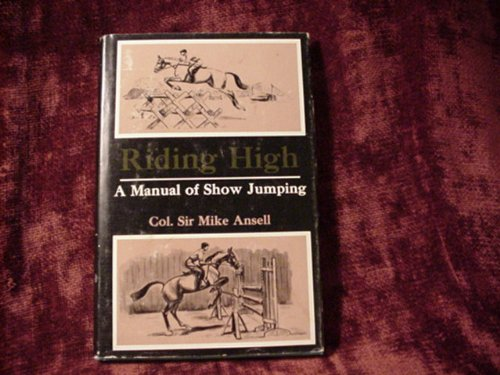 Riding High: The Complete Guide to Show Jumping by Oak Tree Pubns
