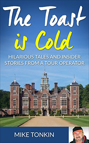 Download PDF THE TOAST IS COLD - Hilarious Tales and Insider Stories from a Tour Operator