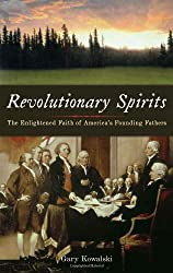 Revolutionary Spirits: The Enlightened Faith of America's Founding Fathers
