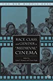 "Race, Class, and Gender in ""Medieval"" Cinema (The New Middle Ages)"