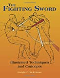 The Fighting Sword: Illustrated Techniques and Concepts