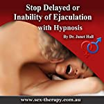 Stop Delayed or Inability of Ejaculation including Hypnosis | Janet Mary Hall