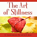 The Art of Stillness: Forty Ways for Christians to Manage Stress & Anxiety Audiobook by Dr. Victoria Anderson, Lois D. Brown Narrated by Michael A. Smith