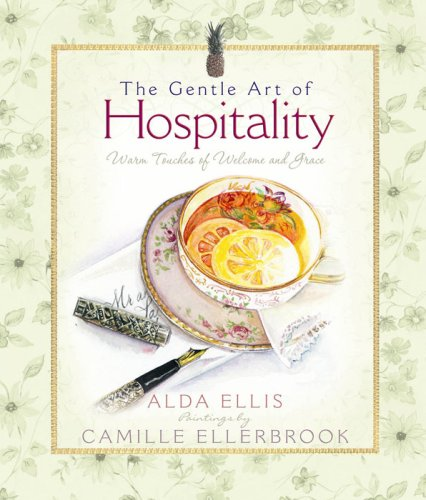 The Gentle Art of Hospitality: Warm Touches of Welcome and Grace by Alda Ellis