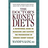 The Doctor's Kidney Diets: A Nutritional Guide to Managing and Slowing the Progression of Chronic Kidney Disease