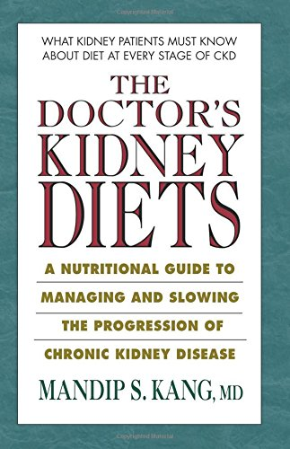 The Doctor's Kidney Diets: A Nutritional Guide to Managing and Slowing the Progression of Chronic Kidney - Disease Kidney Renal