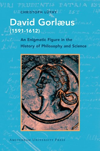 David Gorlaeus (1591-1612): An Enigmatic Figure in the History of Philosophy and Science (History of Science and Scholarship in the Netherlands)