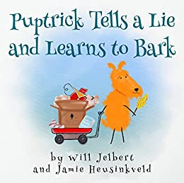 Puptrick Tells a Lie and Learns to Bark (The Happiness Animals Book 1) by [Jelbert, Will, Heusinkveld, Jamie]