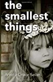 The Smallest Things, Amelia Seiler, 148209326X