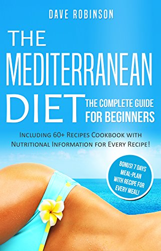The Mediterranean Diet: The Complete Guide for Beginners (For Fast Weight Loss, Tips and Tricks, Common Mistakes to Avoid, 60 easy Recipes, Week-long Meal Plan for Lasting Weight Loss) by Dave Robinson