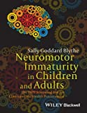 Neuromotor Immaturity in Children and Adults - The INPP Screening Test for Clinicians and HealthPractitioners