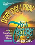 Every Day I Pray for My Teenager, Eastman Curtis, 0884194353
