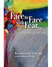 Face to Face with Fear Transforming Fear Into Love