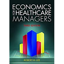 Economics for Healthcare Managers, Third Edition