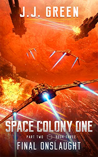 Final Onslaught A Space Colonization Epic Adventure (Space Colony One, Part Two Book 3)