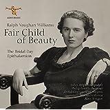 Vaughan Williams: Fair Child Of Beauty [John Hopkins; Philip Smith; Joyful Company of Singers; Britten Sinfonia , Alan Tongue ] [ALBION: ALBCD025/026]