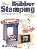 The Ultimate Rubber Stamping Technique Book: A Comprehensive Guide to Stamping Techniques, Including Masking, Creating Borders and Edges, 3-D Design, Embossing