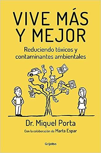 Vive más y mejor: Reduciendo tóxicos y contaminantes ambientales (Autoayuda y superación)