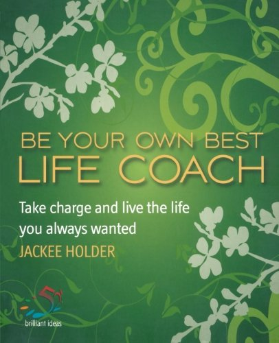 Download Be Your Own Best Life Coach: Take charge and live the life you always wanted (52 Brilliant Ideas) ebook