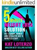 The 5-Minute Weight Loss Solution - Get Leaner, Firmer and Sexier in Just 5 Minutes a Day!