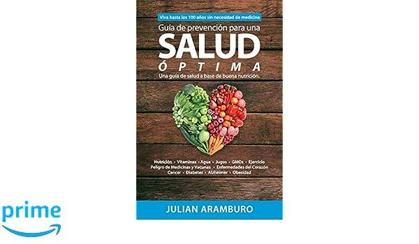 Guia de Prevencion para una Salud Optima: Disfrute la vida sin enfermedades: Amazon.es: Mr Julian F Aramburo: Libros