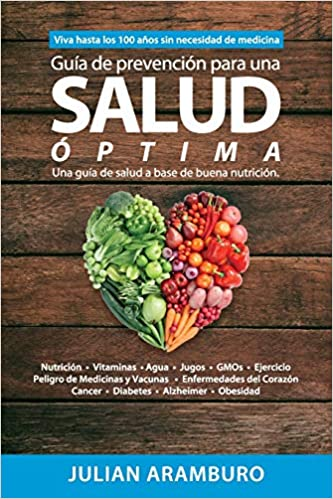 Guia de Prevencion para una Salud Optima: Disfrute la vida sin enfermedades (Spanish Edition): Mr Julian F Aramburo: 9780692127933: Amazon.com: Books
