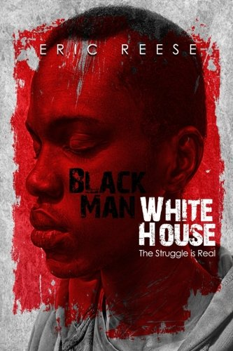 Black Man White House: The Struggle is Real