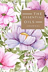 The Essential Oils Journal: Essential Oils Recipe Notebook/Workbook, Organizer, Blank Blend/Recipe Book; Journal; Record Keeper, Record Your Most Used ... Ratings, Includes 96 Oil Blends/Recipes Paperback