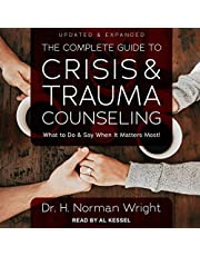 The Complete Guide to Crisis & Trauma Counseling: What to Do and Say When It Matters Most!, Updated & Expanded