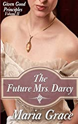 The Future Mrs. Darcy: Given Good Principles Volume 2