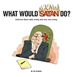img - for What Would Satan Do?: Cartoons About Right, Wrong and Very, Very Wrong by Byrnes, Pat (2005) Hardcover book / textbook / text book
