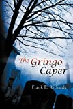 The Gringo Caper, Frank E. Richards, 1479746533