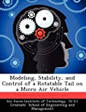 Modeling, Stability, and Control of a Rotatable Tail on a Micro Air Vehicle, Travis J. Higgs, 1249449332