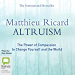 Altruism: The Power of Compassion to Change Yourself and the World | Matthieu Ricard