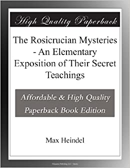 The Rosicrucian Mysteries - An Elementary Exposition of Their Secret Teachings