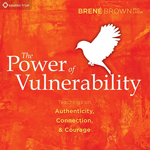 The Power of Vulnerability: Teachings of Authenticity, Connection, and Courage cover