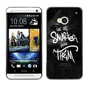 Be Good Phone Accessory // Dura Cáscara cubierta Protectora Caso Carcasa Funda de Protección para HTC One M7 // We Are Smarter Than Them