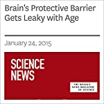 Brain's Protective Barrier Gets Leaky with Age | Ashley Yeager