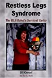 Restless Legs Syndrome: The RLS Rebel's Survival Guide