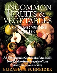 Uncommon Fruits & Vegetables : A Commonsense Guide by Elizabeth Schneider (1998-06-17)