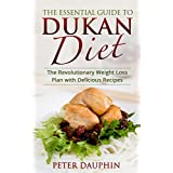 The Essential Guide to Dukan Diet: The Revolutionary and Fast Weight Loss Plan with Delicious Recipes