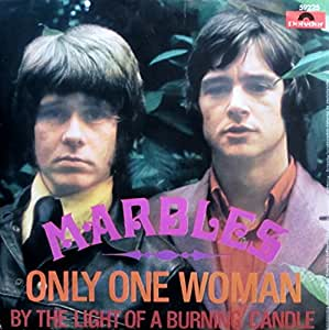 Marbles: Only One Woman / By The Light Of a Burning Candle - Polydor - 7'' - GER