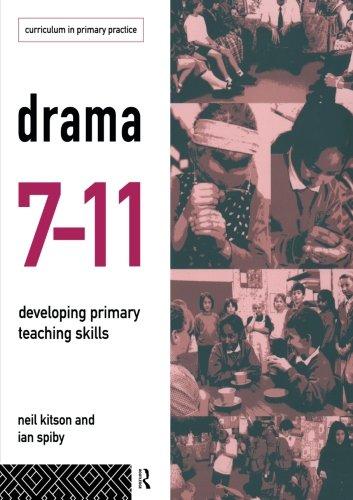 Drama 7-11: Developing Primary Teaching Skills (Curriculum in Primary Practice)
