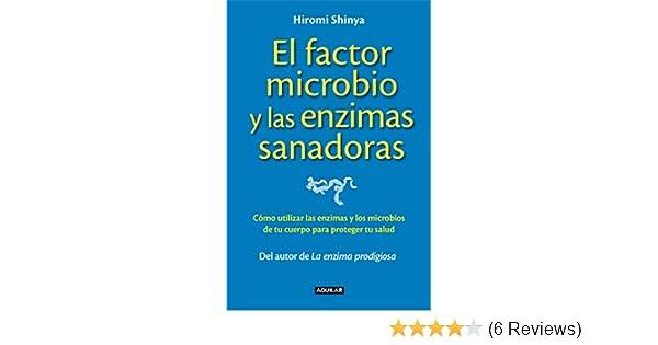El factor microbio y las enzimas sanadoras: Cómo utilizar las enzimas y los microbios de tu cuerpo para proteger tu salud (Spanish Edition)