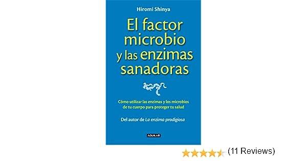 El factor microbio y las enzimas sanadoras: Cómo utilizar las enzimas y los microbios de tu cuerpo para proteger tu salud